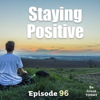 Episode 96: Staying Positive