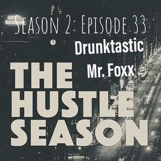 The Hustle Season 2: Ep. 33 Drunktastic Mr. Foxx