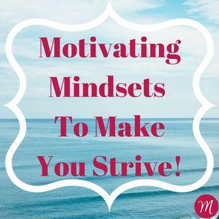 MC Episode #1: Motivating Mindsets to Make You Strive
