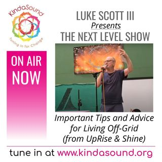 Tips for Off-Grid Living (From UpRise & Shine) | The Next Level Show with Luke Scott III