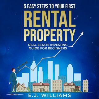 5 Easy Steps to Your First Rental Property by E.J. Williams ch2