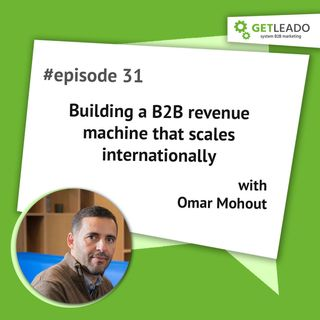 Episode 31. Building a B2B revenue machine that scales internationally with Omar Mohout