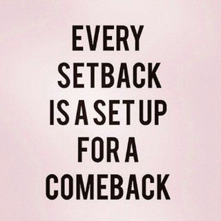 Every Setback Is A Setup For A Comeback...