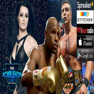 Ep 541: Paige & El Patron or Floyd No Money Mayweather! The RCWR Show 7-11-17