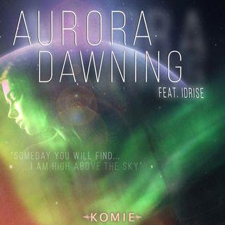 Komie- Aurora Dawning (Feat Idrise)