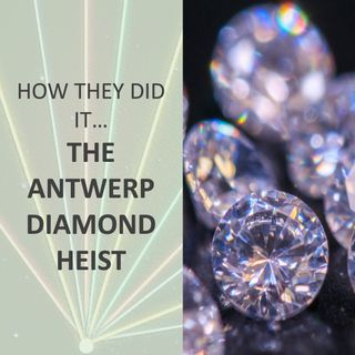 How they did it... the Antwerp Diamond Heist