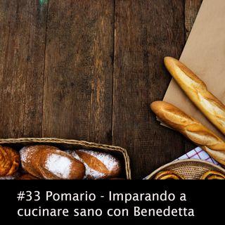 #33 Pomario - Imparando a cucinare sano con Benedetta