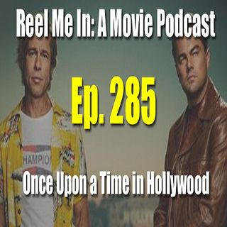 Ep. 285: Once Upon a Time...in Hollywood