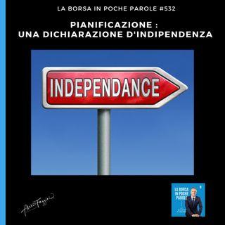 La Borsa in poche parole - #533 - Una dichiarazione d'indipendenza