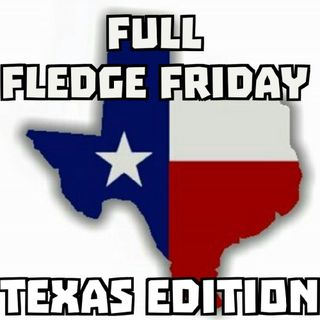 Full Fledge Friday Ep. 12 Texas Edition