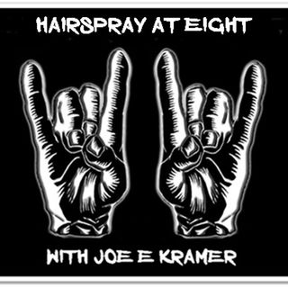 HAIRSPRAY AT EIGHT WITH JOE E KRAMER NOVEMBER 11TH 2017
