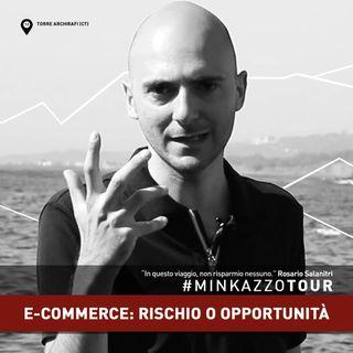 #012 - E-commerce: rischio o opportunità? PENSACI. #MINKAZZOTOUR