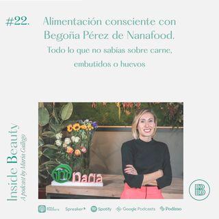 Episodio 22. Alimentación consciente con Begoña Pérez de Nanafood. Todo lo que no sabías sobre carne, embutidos o huevos.