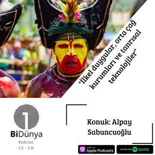 """""""İlkel duygular, orta çağ kurumları ve tanrısal teknolojiler"""" -Konuk: Alpay Sabuncuoğlu"""