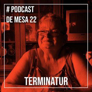 Podcast de Mesa #22 - Terminatur