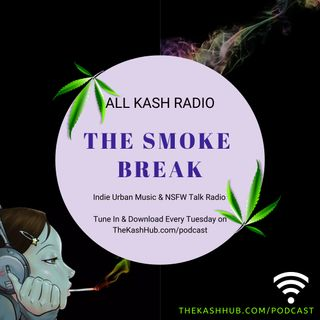 THE SMOKE BREAK | All Kash iRadio