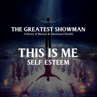The Greatest Showman Series - Part 2A: This is Me (Self Esteem) - Dr Gerard Louis