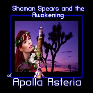 Shaman Spears and Awakening with Apolla Astaria