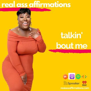 Real Ass Affirmations Talkin' Bout Me
