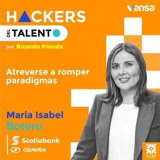 Atreverse a romper paradigmas - Maria Isabel Botero (Scotiabank Colpatria) - Lado B