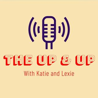 The Up & Up with Katie and Lexie