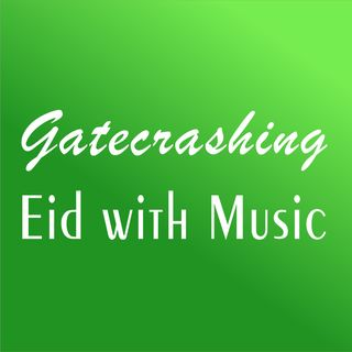 Gatecrashing Eid with Inappropriate Music. Happy Eid 2020 Samuel Huntington!