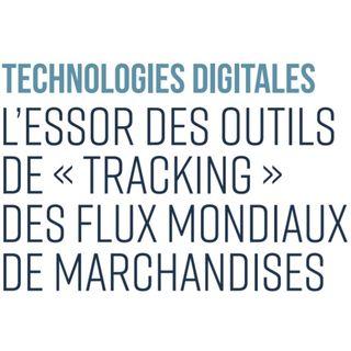 Technologies digitales : L'essor des outils de « tracking » des flux mondiaux de marchandises