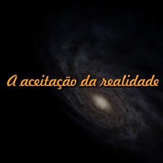 Reflexão 064 - A aceitação da realidade