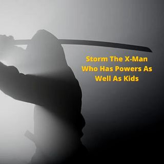 Storm The X-Man Who Has Powers As Well As Kids