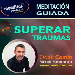 #14 Meditación Guiada para Superar Traumas, con Odair Comin