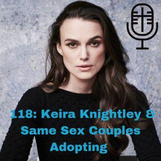 118: Keira Knightley & Same Sex Couples Adopting