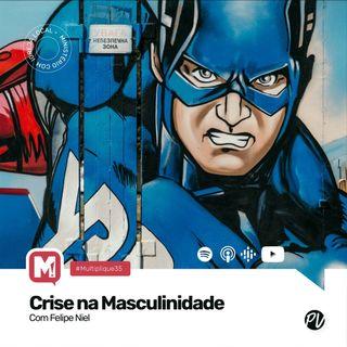 Multiplique 035 - A Crise da Masculinidade