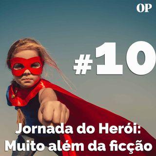 #10 - Jornada do Herói: Muito além da ficção