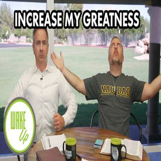 WakeUp 08-29-2018 _INCREASE MY GREATNESS_
