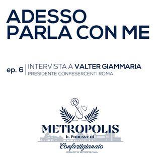 Ep.6 - Adesso Parla con Me - Valter Giammaria, Presidente Confesercenti Roma