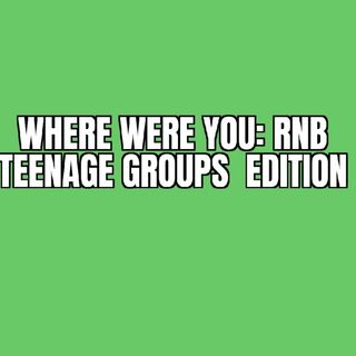 Where Were You: Kid Groups RnB Edition