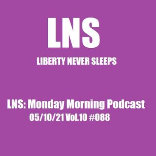 LNS: Monday Morning Podcast 05/10/21 Vol.10 #088