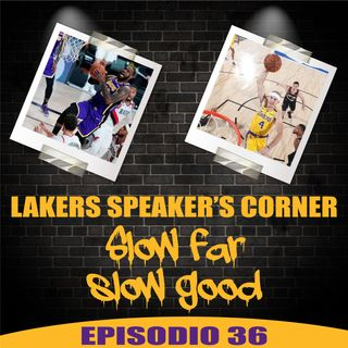 Lakers Speaker's Corner: E36 - Slow far slow good