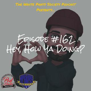 Episode 162 - Hey, How Ya Doing?