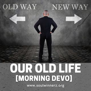 Our Old Life [Morning Devo]