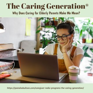 Why Does Caring for Elderly Parents Make Me Mean?