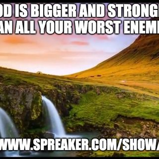 God Is Bigger And Stronger Than All Your Worst Enemies