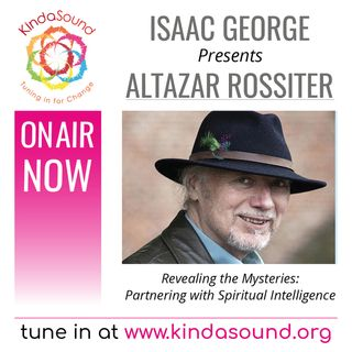 Altazar Rossiter: Partnering with Spiritual Intelligence (Revealing the Mysteries with Isaac George)
