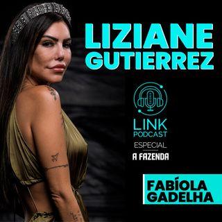 LIZIANE GUTIERREZ - LINK PODCAST #F07