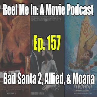 Ep. 157: Bad Santa 2, Allied, & Moana