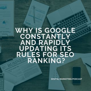 Why is Google constantly and rapidly updating its rules for SEO ranking?