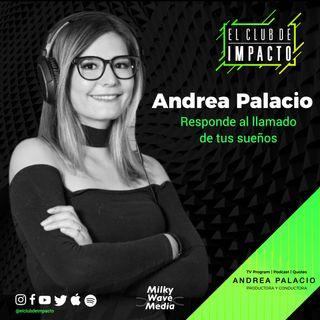 Responde al llamado de tus sueños | Andrea Palacio | E11 T4