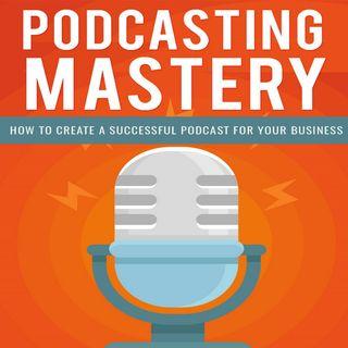 Podcasting Mastery 2