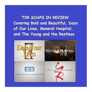 EPISODE 35 SOAPS IN REVIEW WILL DISCUSS  #BOLDANDBEAUTIFUL #YR #GH #DAYS