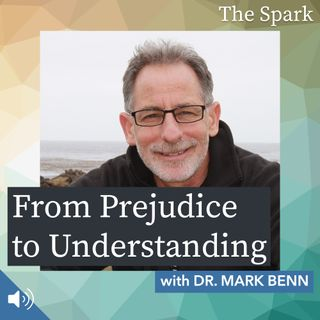 The Spark 002: From Prejudice to Understanding with Dr. Mark Benn